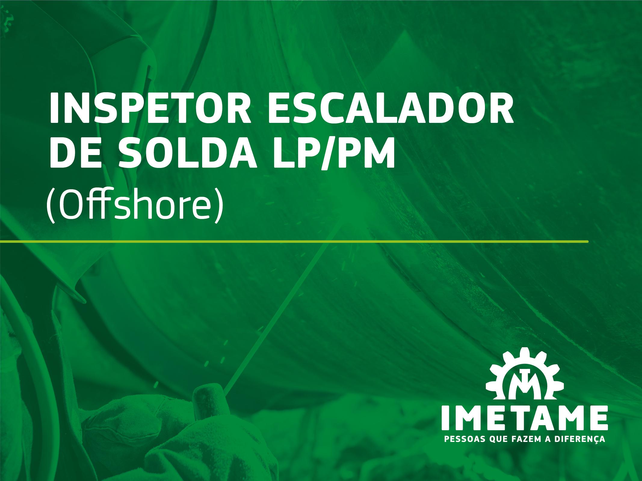 Inspetor Escalador de Solda LP/PM – Offshore